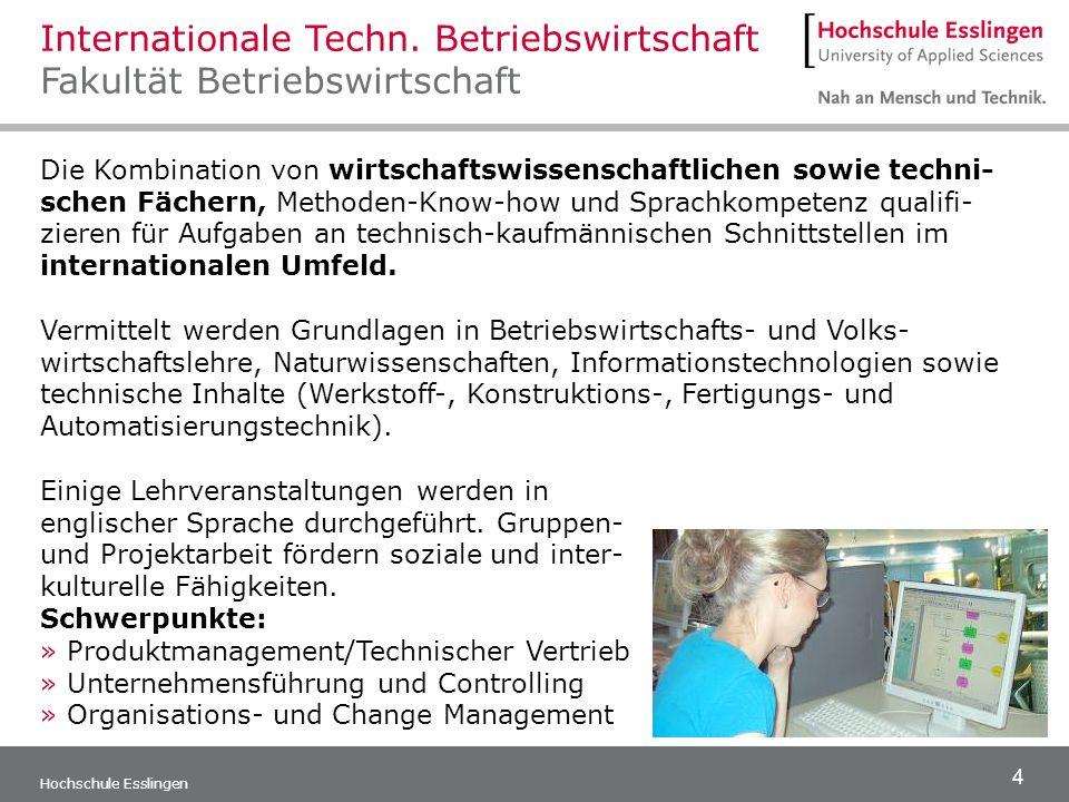 4 Hochschule Esslingen Die Kombination von wirtschaftswissenschaftlichen sowie techni- schen Fächern, Methoden-Know-how und Sprachkompetenz qualifi- z