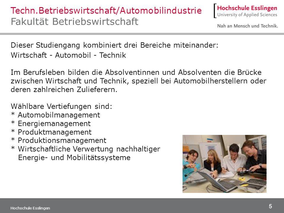 5 Hochschule Esslingen Techn.Betriebswirtschaft/Automobilindustrie Fakultät Betriebswirtschaft Dieser Studiengang kombiniert drei Bereiche miteinander