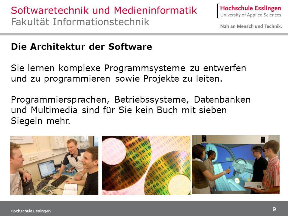 9 Hochschule Esslingen Die Architektur der Software Sie lernen komplexe Programmsysteme zu entwerfen und zu programmieren sowie Projekte zu leiten. Pr
