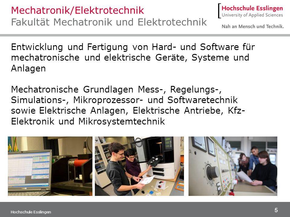 5 Hochschule Esslingen Entwicklung und Fertigung von Hard- und Software für mechatronische und elektrische Geräte, Systeme und Anlagen Mechatronische