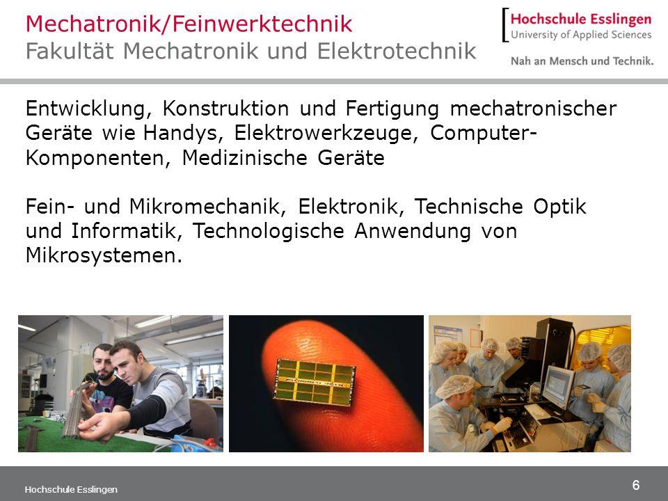 6 Hochschule Esslingen Entwicklung, Konstruktion und Fertigung mechatronischer Geräte wie Handys, Elektrowerkzeuge, Computer- Komponenten, Medizinisch
