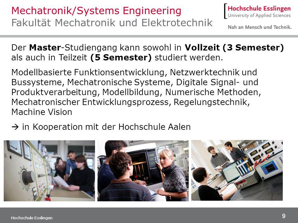 9 Hochschule Esslingen Der Master-Studiengang kann sowohl in Vollzeit (3 Semester) als auch in Teilzeit (5 Semester) studiert werden. Modellbasierte F