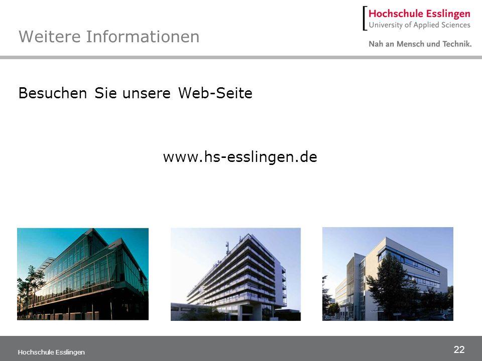 22 Hochschule Esslingen Weitere Informationen Besuchen Sie unsere Web-Seite www.hs-esslingen.de