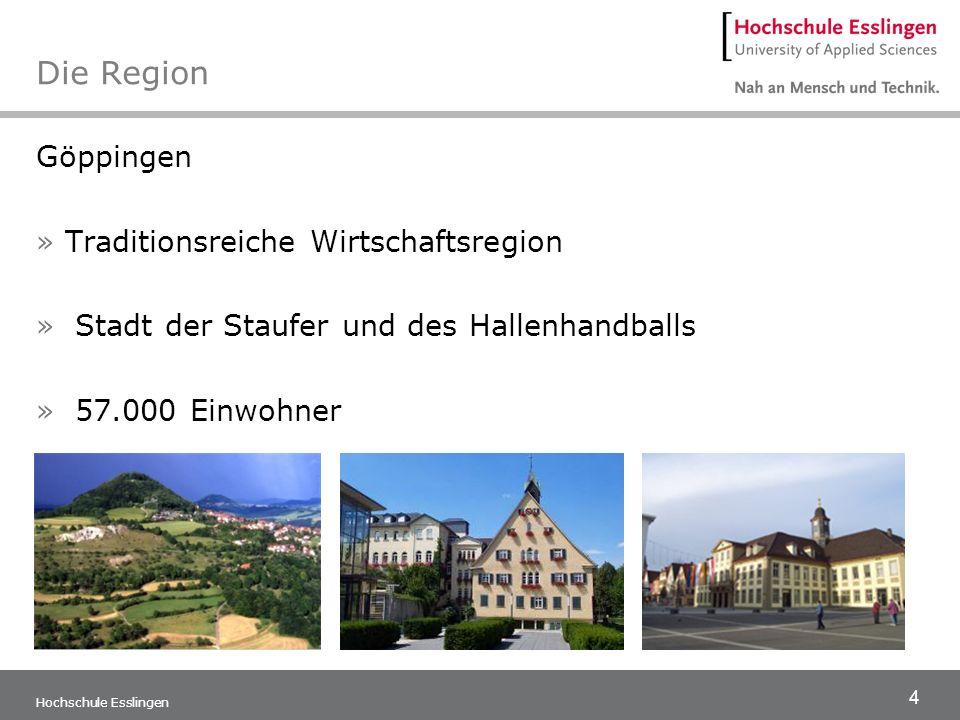 4 Hochschule Esslingen Die Region Göppingen »Traditionsreiche Wirtschaftsregion » Stadt der Staufer und des Hallenhandballs » 57.000 Einwohner