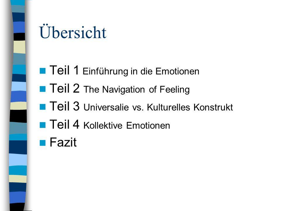 Übersicht Teil 1 Einführung in die Emotionen Teil 2 The Navigation of Feeling Teil 3 Universalie vs. Kulturelles Konstrukt Teil 4 Kollektive Emotionen