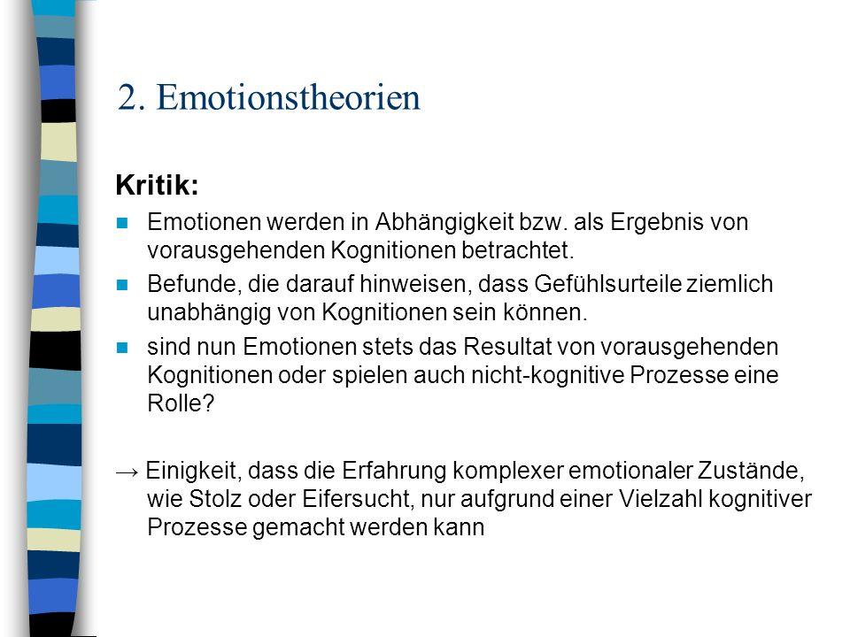 2. Emotionstheorien Kritik: Emotionen werden in Abhängigkeit bzw. als Ergebnis von vorausgehenden Kognitionen betrachtet. Befunde, die darauf hinweise