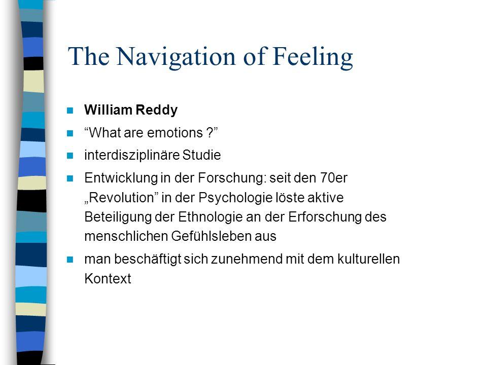 William Reddy What are emotions ? interdisziplinäre Studie Entwicklung in der Forschung: seit den 70er Revolution in der Psychologie löste aktive Bete