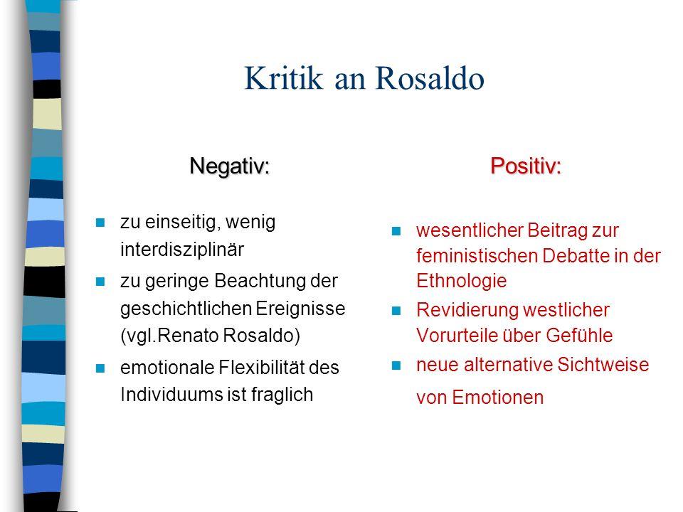 Kritik an Rosaldo Negativ: zu einseitig, wenig interdisziplinär zu geringe Beachtung der geschichtlichen Ereignisse (vgl.Renato Rosaldo) emotionale Fl