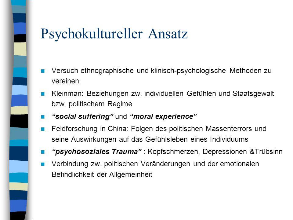 Psychokultureller Ansatz Versuch ethnographische und klinisch-psychologische Methoden zu vereinen Kleinman: Beziehungen zw. individuellen Gefühlen und