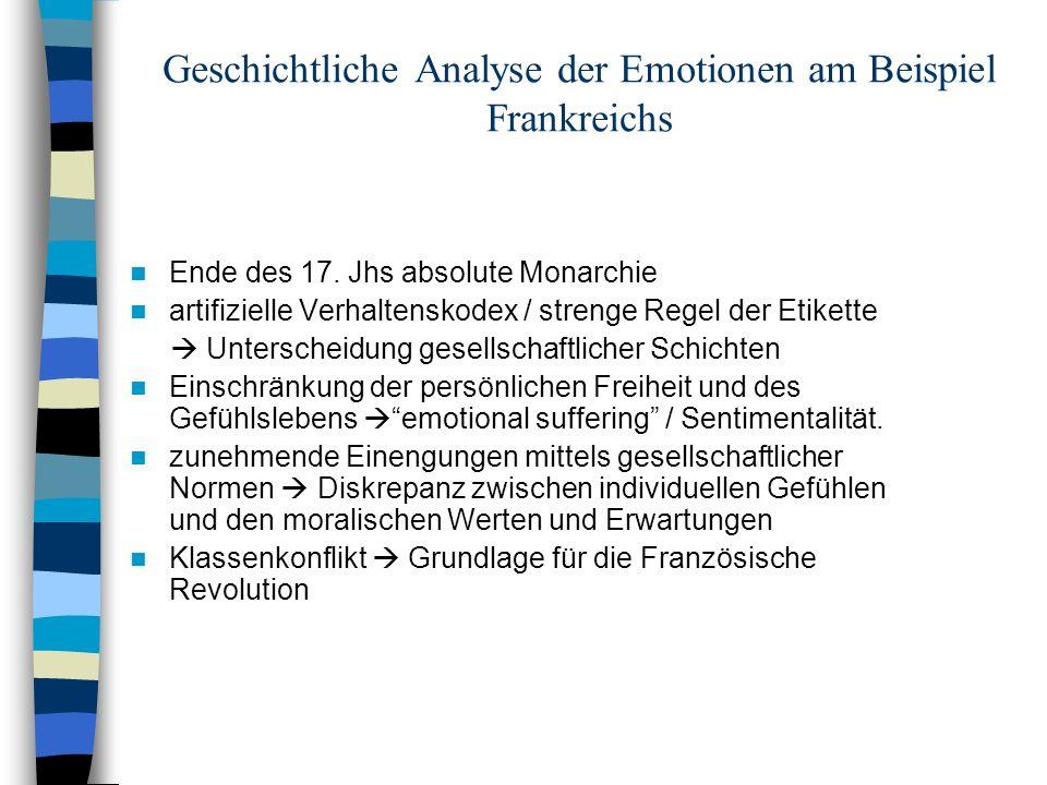 Geschichtliche Analyse der Emotionen am Beispiel Frankreichs Ende des 17. Jhs absolute Monarchie artifizielle Verhaltenskodex / strenge Regel der Etik