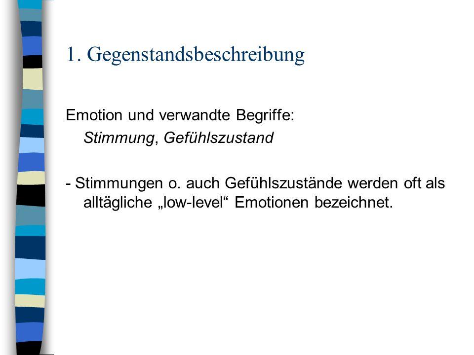 1. Gegenstandsbeschreibung Emotion und verwandte Begriffe: Stimmung, Gefühlszustand - Stimmungen o. auch Gefühlszustände werden oft als alltägliche lo