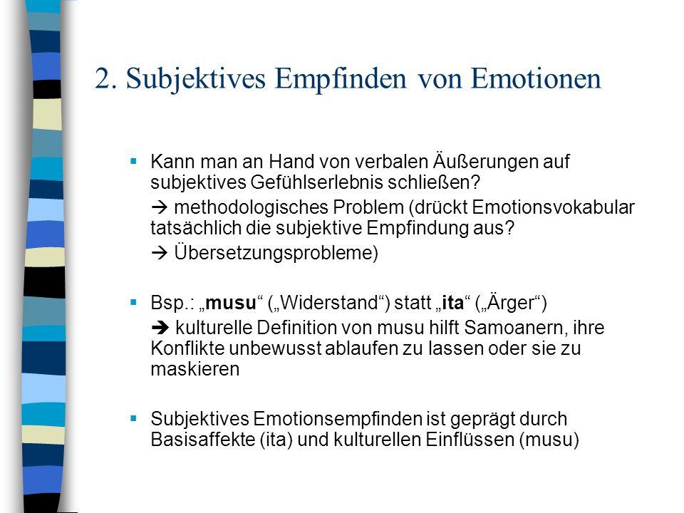 2. Subjektives Empfinden von Emotionen Kann man an Hand von verbalen Äußerungen auf subjektives Gefühlserlebnis schließen? methodologisches Problem (d