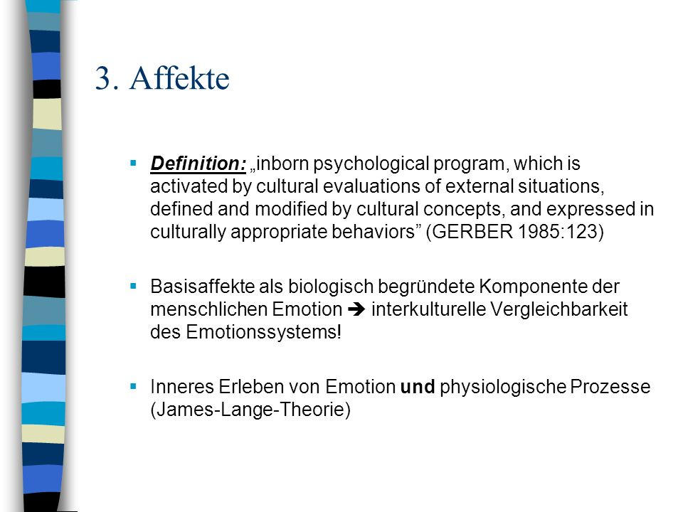 3. Affekte Definition: inborn psychological program, which is activated by cultural evaluations of external situations, defined and modified by cultur
