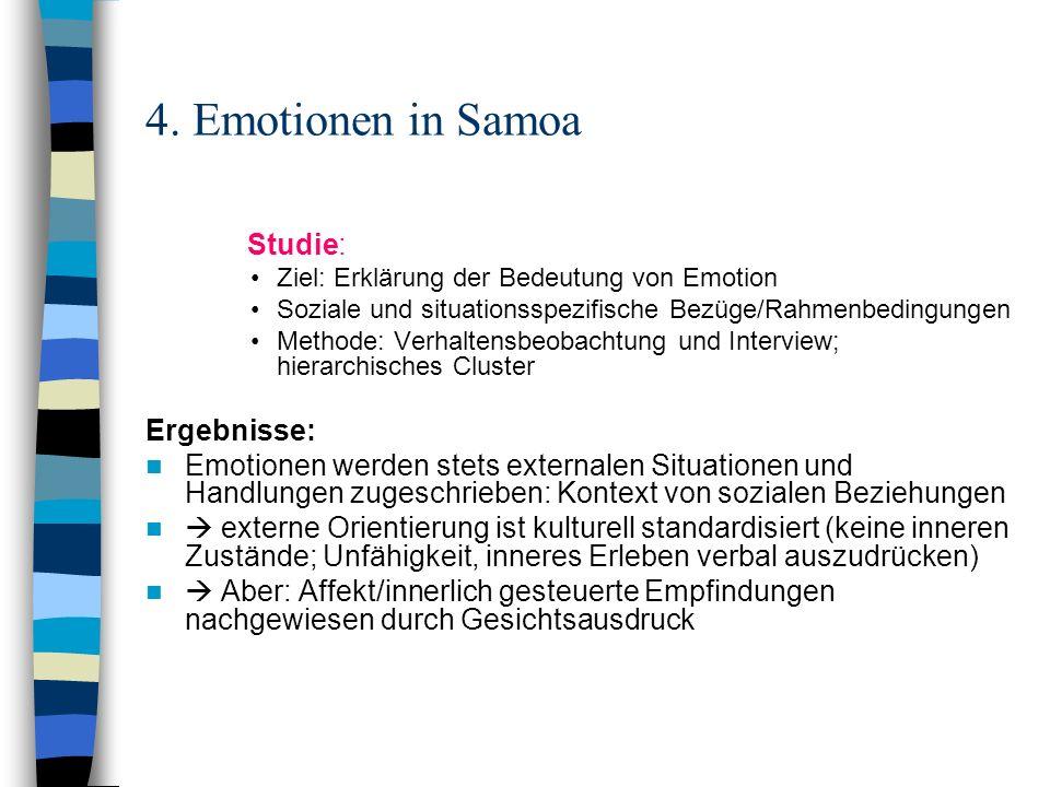 4. Emotionen in Samoa Studie: Ziel: Erklärung der Bedeutung von Emotion Soziale und situationsspezifische Bezüge/Rahmenbedingungen Methode: Verhaltens