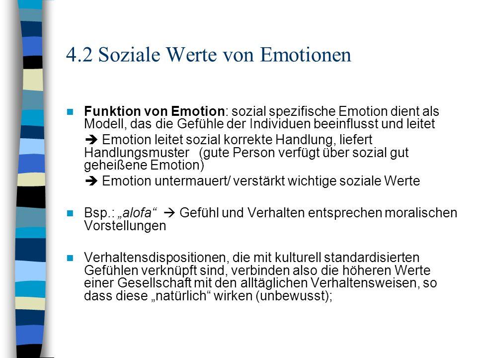 4.2 Soziale Werte von Emotionen Funktion von Emotion: sozial spezifische Emotion dient als Modell, das die Gefühle der Individuen beeinflusst und leit