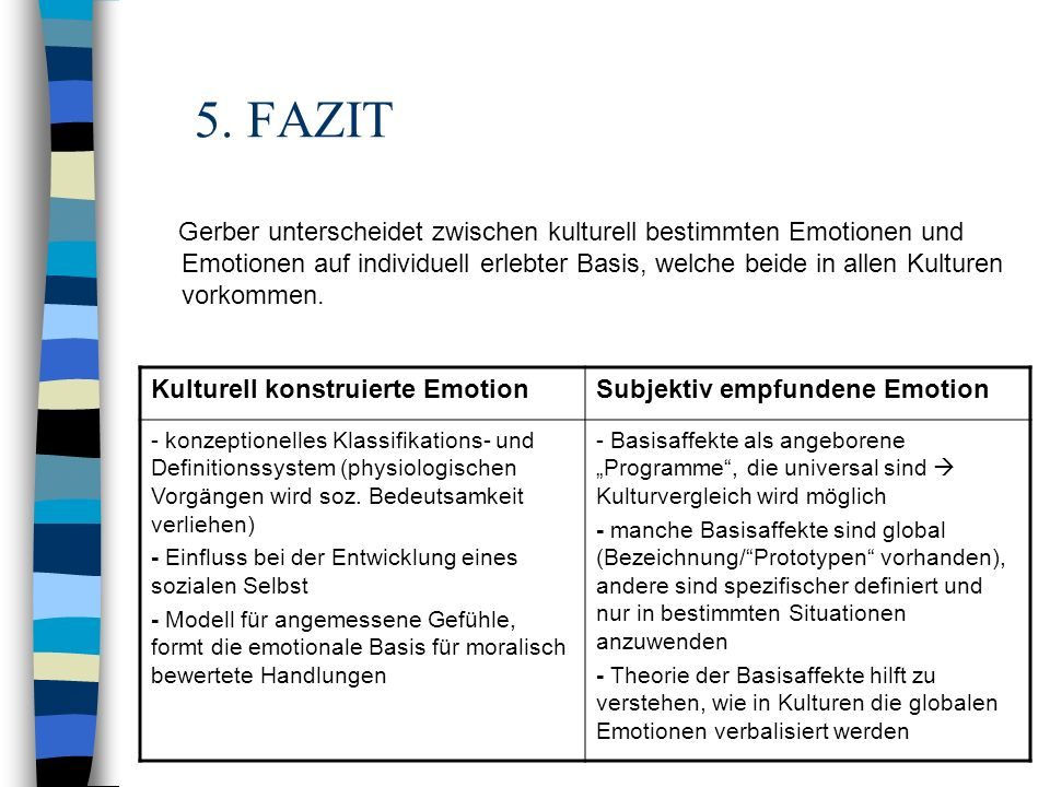 5. FAZIT Gerber unterscheidet zwischen kulturell bestimmten Emotionen und Emotionen auf individuell erlebter Basis, welche beide in allen Kulturen vor