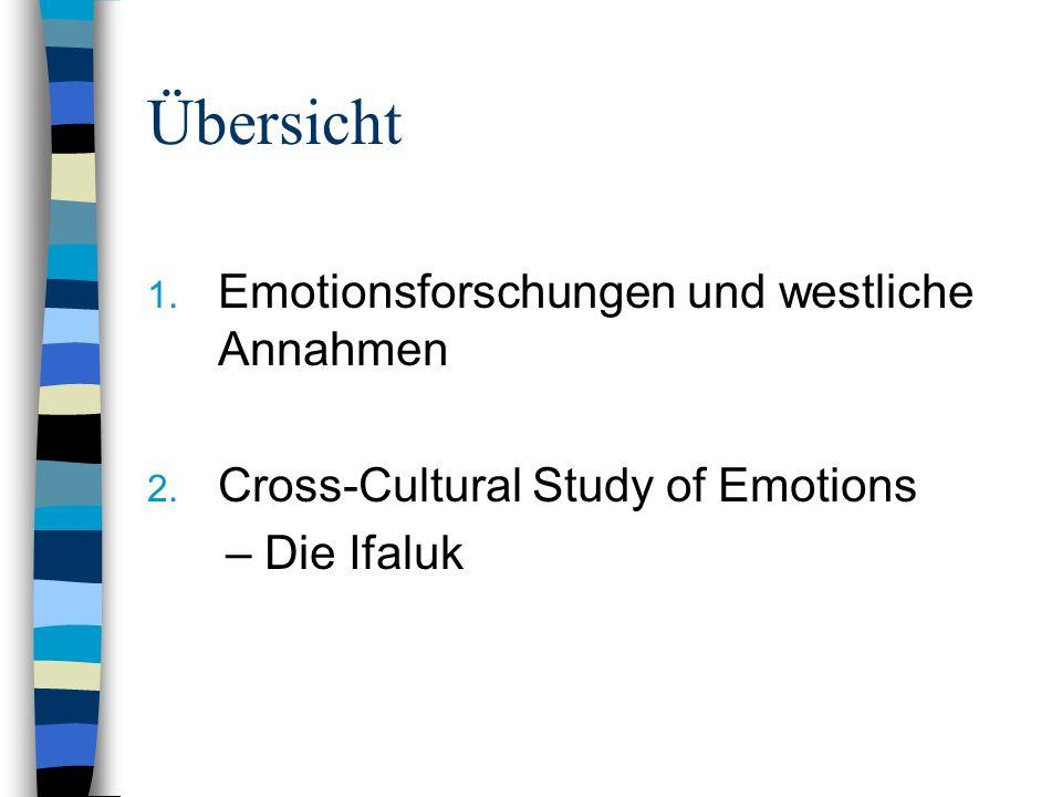 Übersicht 1. Emotionsforschungen und westliche Annahmen 2. Cross-Cultural Study of Emotions – Die Ifaluk