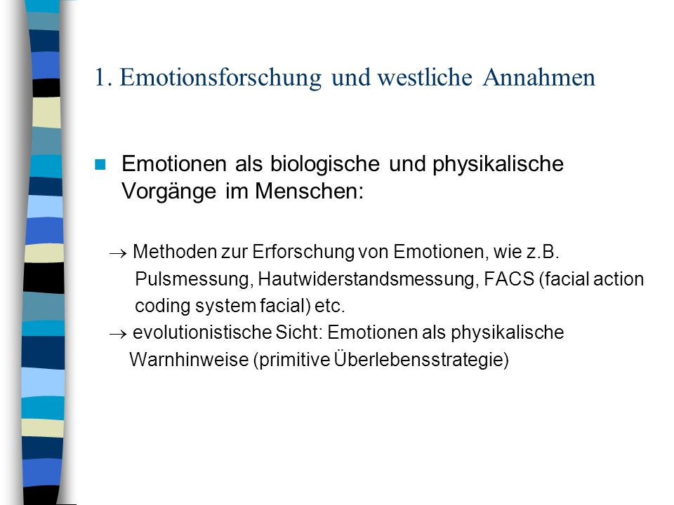 1. Emotionsforschung und westliche Annahmen Emotionen als biologische und physikalische Vorgänge im Menschen: Methoden zur Erforschung von Emotionen,