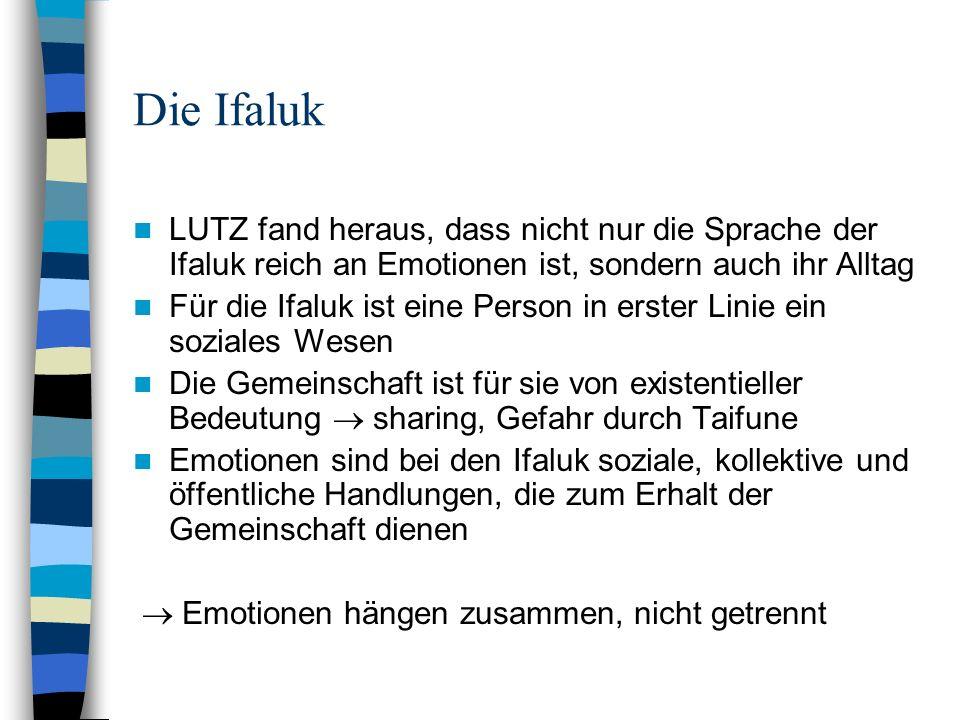 Die Ifaluk LUTZ fand heraus, dass nicht nur die Sprache der Ifaluk reich an Emotionen ist, sondern auch ihr Alltag Für die Ifaluk ist eine Person in e