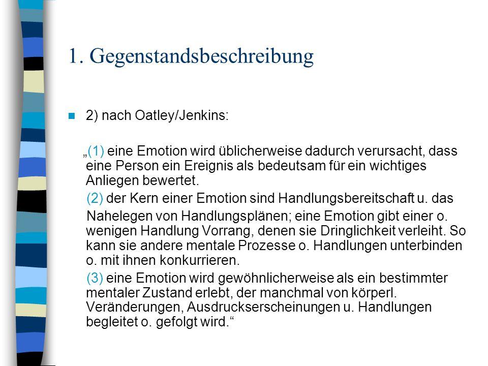 1. Gegenstandsbeschreibung 2) nach Oatley/Jenkins: (1) eine Emotion wird üblicherweise dadurch verursacht, dass eine Person ein Ereignis als bedeutsam