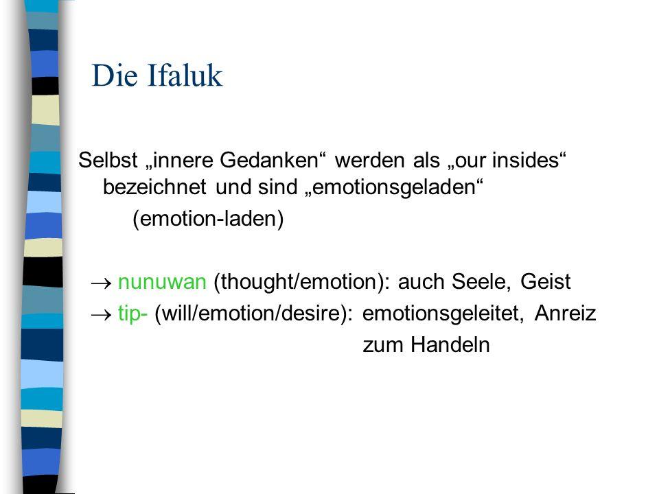 Die Ifaluk Selbst innere Gedanken werden als our insides bezeichnet und sind emotionsgeladen (emotion-laden) nunuwan (thought/emotion): auch Seele, Ge