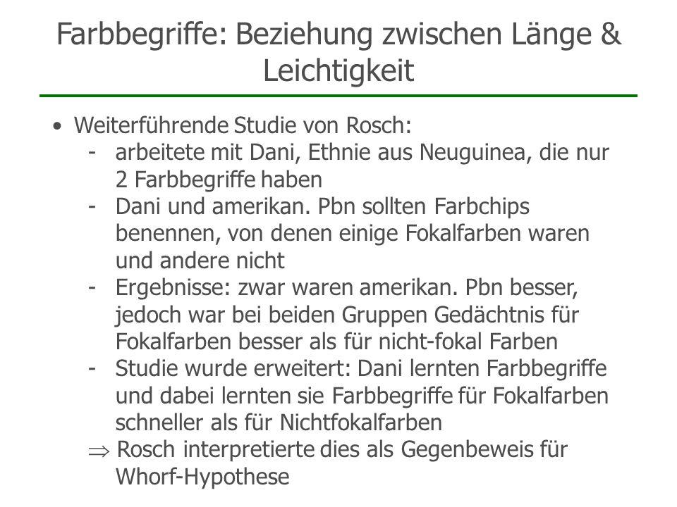 Farbbegriffe: Beziehung zwischen Länge & Leichtigkeit Weiterführende Studie von Rosch: -arbeitete mit Dani, Ethnie aus Neuguinea, die nur 2 Farbbegrif