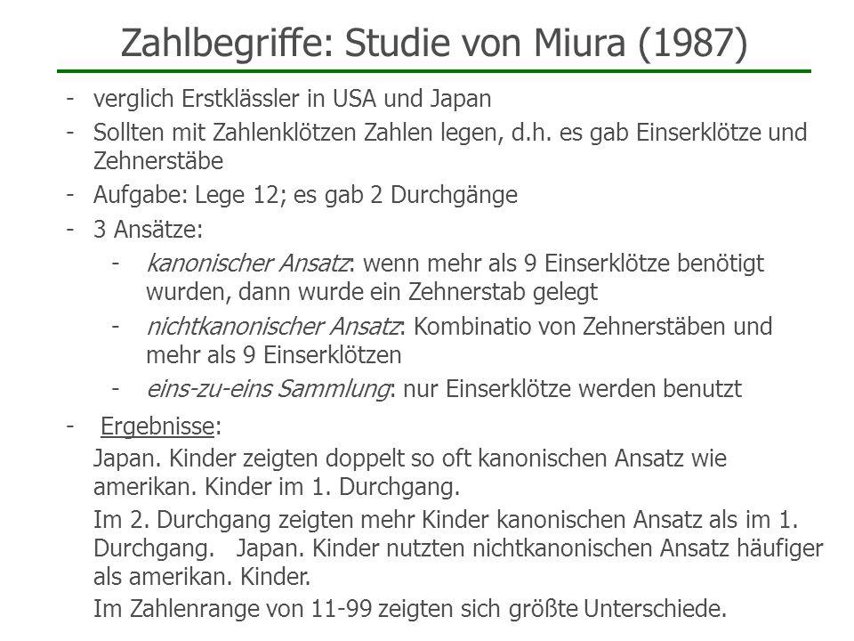 Zahlbegriffe: Studie von Miura (1987) -verglich Erstklässler in USA und Japan -Sollten mit Zahlenklötzen Zahlen legen, d.h. es gab Einserklötze und Ze