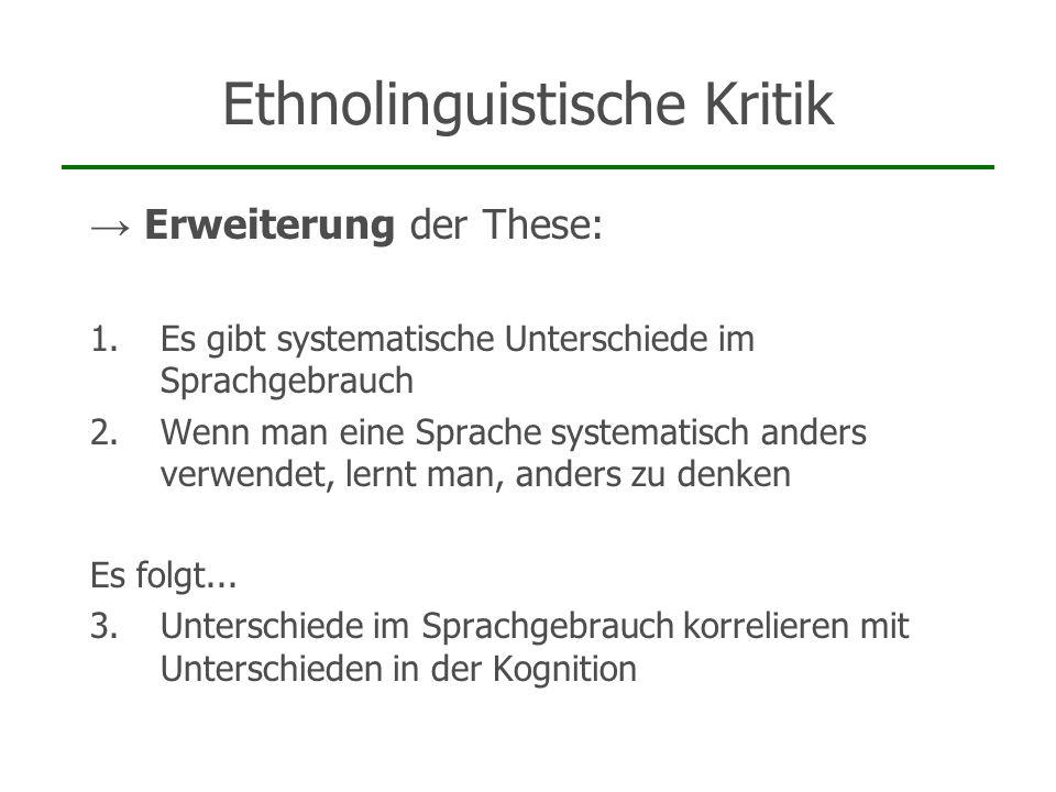 Ethnolinguistische Kritik Erweiterung der These: 1.Es gibt systematische Unterschiede im Sprachgebrauch 2.Wenn man eine Sprache systematisch anders ve