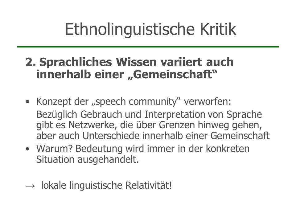 Ethnolinguistische Kritik 2. Sprachliches Wissen variiert auch innerhalb einer Gemeinschaft Konzept der speech community verworfen: Bezüglich Gebrauch