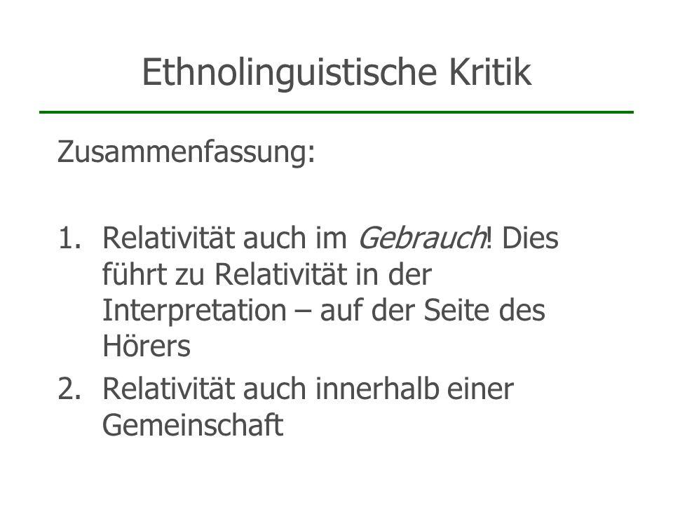 Ethnolinguistische Kritik Zusammenfassung: 1.Relativität auch im Gebrauch! Dies führt zu Relativität in der Interpretation – auf der Seite des Hörers
