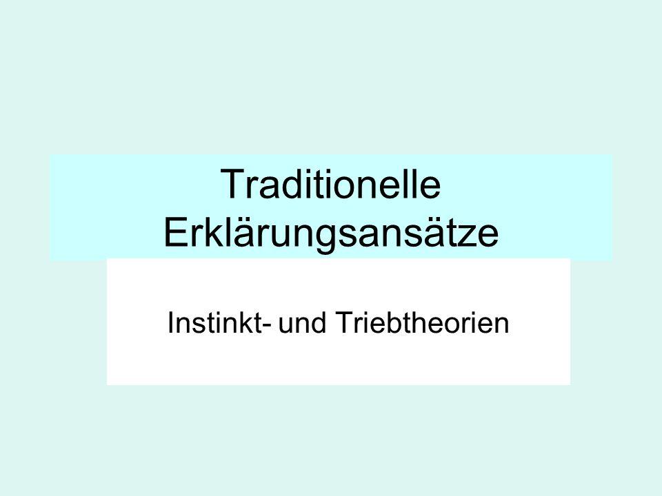 Traditionelle Erklärungsansätze Instinkt- und Triebtheorien