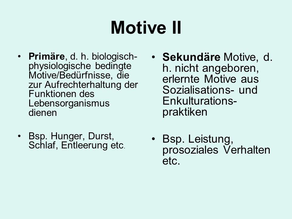 Motive II Primäre, d. h. biologisch- physiologische bedingte Motive/Bedürfnisse, die zur Aufrechterhaltung der Funktionen des Lebensorganismus dienen