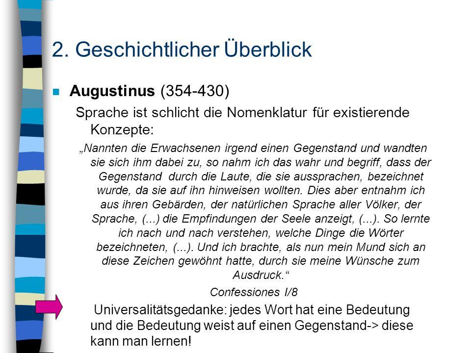 2. Geschichtlicher Überblick n Augustinus (354-430) Sprache ist schlicht die Nomenklatur für existierende Konzepte: Nannten die Erwachsenen irgend ein
