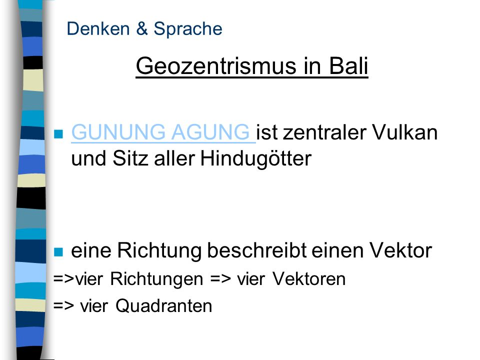 Denken & Sprache Geozentrismus in Bali n GUNUNG AGUNG ist zentraler Vulkan und Sitz aller Hindugötter GUNUNG AGUNG n eine Richtung beschreibt einen Ve