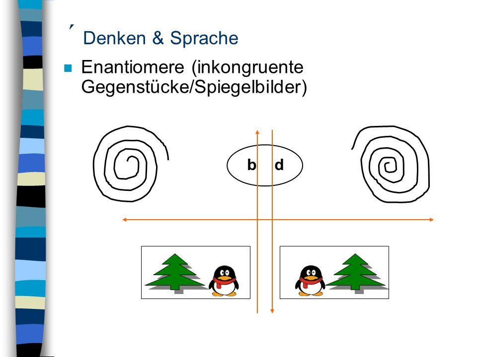 ´ Denken & Sprache n Enantiomere (inkongruente Gegenstücke/Spiegelbilder) b d