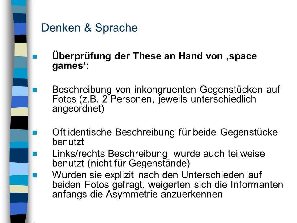 Denken & Sprache n Überprüfung der These an Hand von space games: n Beschreibung von inkongruenten Gegenstücken auf Fotos (z.B. 2 Personen, jeweils un