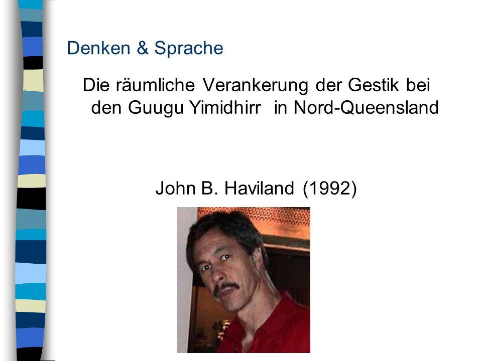 Denken & Sprache Die räumliche Verankerung der Gestik bei den Guugu Yimidhirr in Nord-Queensland John B. Haviland (1992)