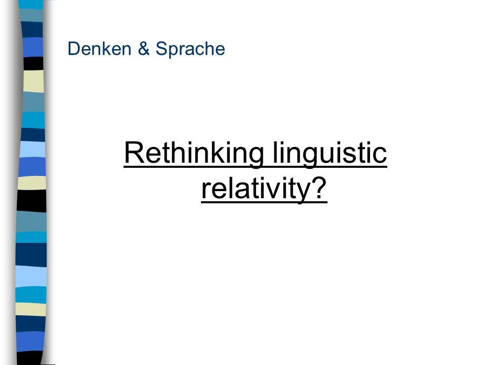 Denken & Sprache Rethinking linguistic relativity?