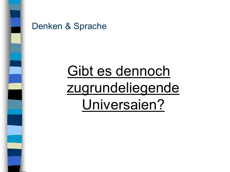 Denken & Sprache Gibt es dennoch zugrundeliegende Universaien?