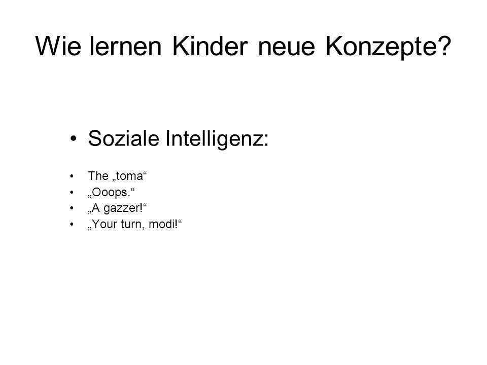 Wie lernen Kinder neue Konzepte? Soziale Intelligenz: The toma Ooops. A gazzer! Your turn, modi!