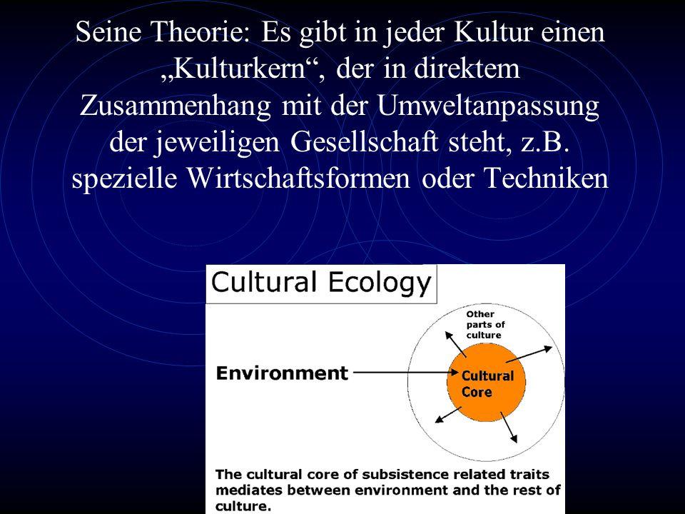 Julian H. Steward versuchte zu erklären, weshalb es an verschiedenen Orten und zu verschiedenen Zeiten zu vergleichbaren Formen der Umweltanpassung un