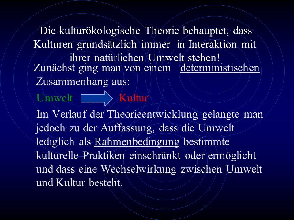 Die kulturökologische Theorie behauptet, dass Kulturen grundsätzlich immer in Interaktion mit ihrer natürlichen Umwelt stehen.