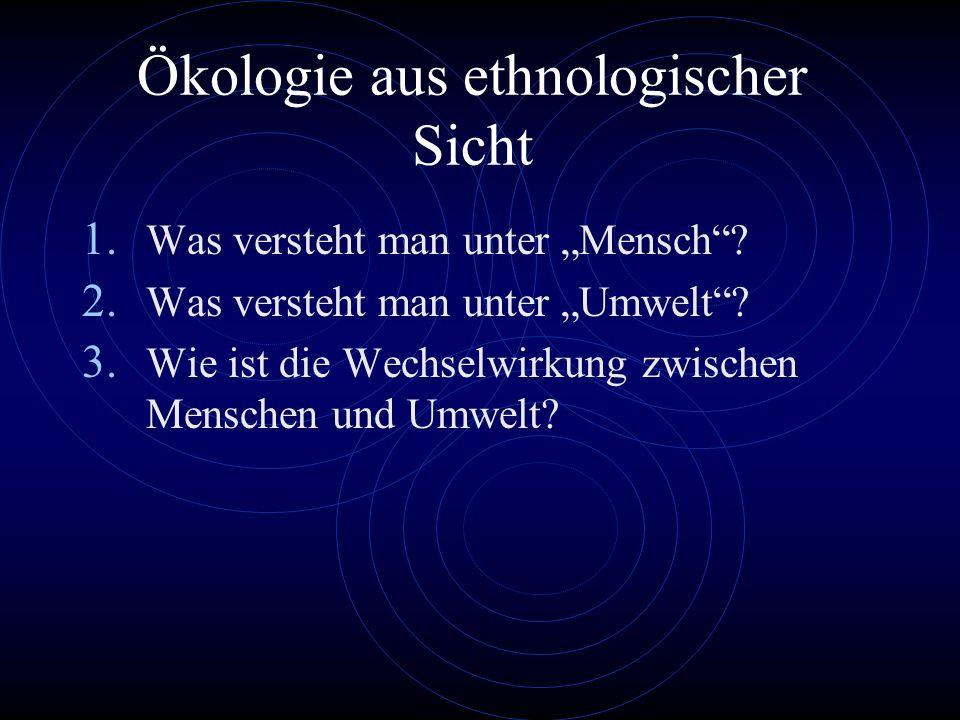 Ökologie aus ethnologischer Sicht 1.Was versteht man unter Mensch.
