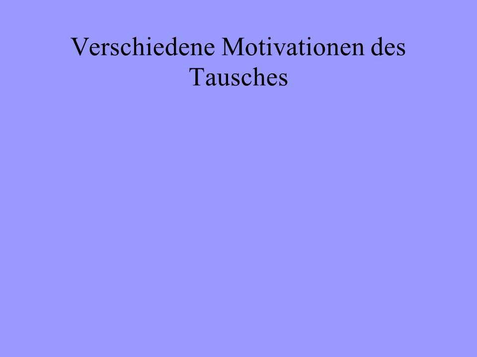 Verschiedene Motivationen des Tausches