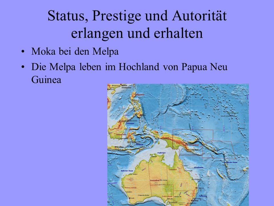 Status, Prestige und Autorität erlangen und erhalten Moka bei den Melpa Die Melpa leben im Hochland von Papua Neu Guinea