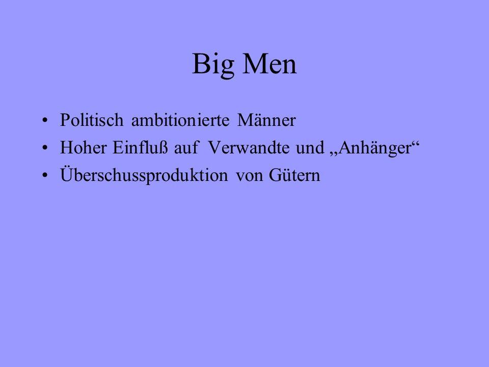 Big Men Politisch ambitionierte Männer Hoher Einfluß auf Verwandte und Anhänger Überschussproduktion von Gütern