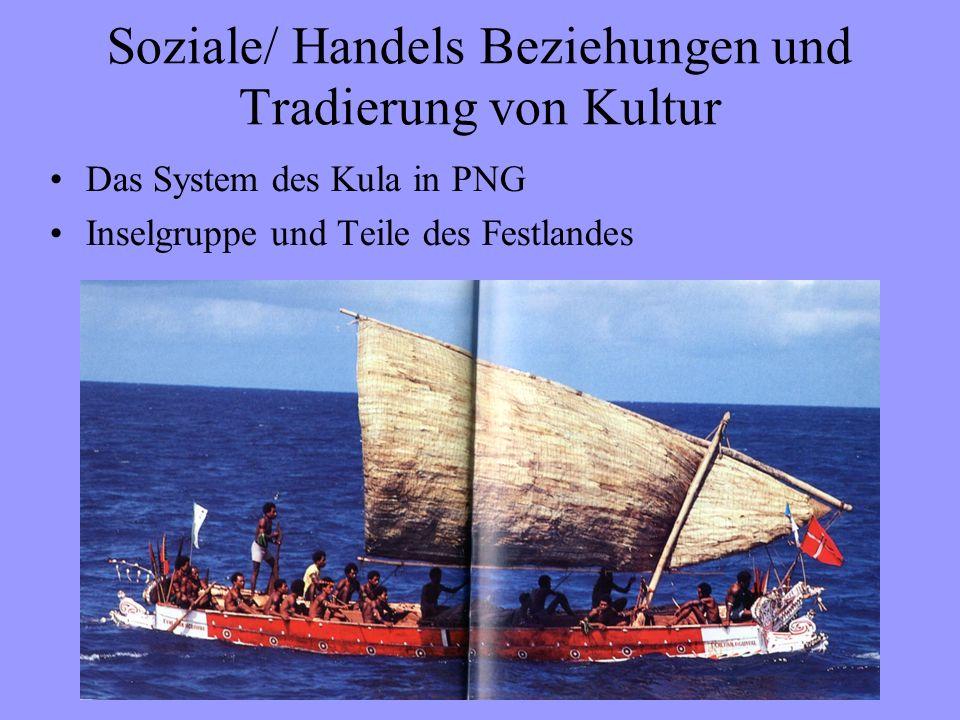 Soziale/ Handels Beziehungen und Tradierung von Kultur Das System des Kula in PNG Inselgruppe und Teile des Festlandes