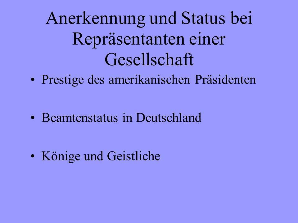Anerkennung und Status bei Repräsentanten einer Gesellschaft Prestige des amerikanischen Präsidenten Beamtenstatus in Deutschland Könige und Geistliche