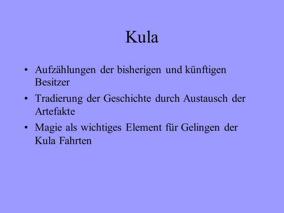 Kula Aufzählungen der bisherigen und künftigen Besitzer Tradierung der Geschichte durch Austausch der Artefakte Magie als wichtiges Element für Gelingen der Kula Fahrten