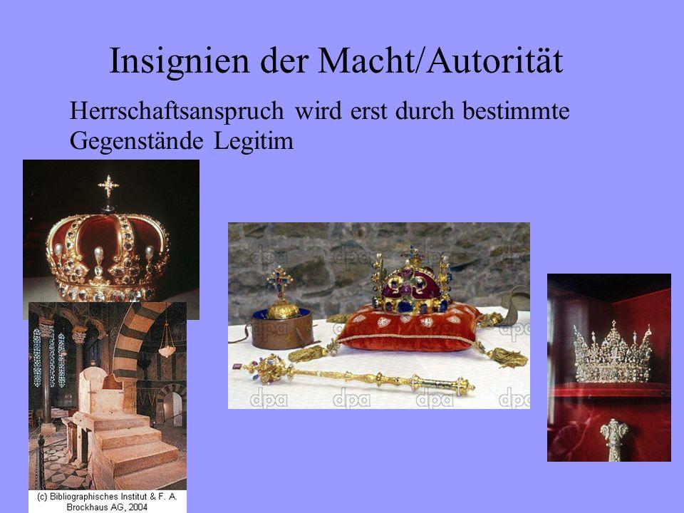 Insignien der Macht/Autorität Herrschaftsanspruch wird erst durch bestimmte Gegenstände Legitim